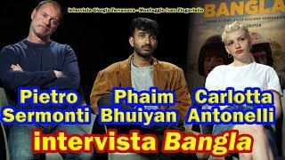 Bangla, intervista a Phaim Bhuiyan, Carlotta Antonelli e Pietro Sermonti