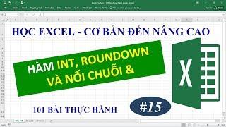 Học Excel từ cơ bản đến nâng cao - Bài 15 Hàm Rowndown, Int và nối chuỗi