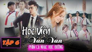 Phim Ca Nhạc HỌC VIỆN YAN YAN TẬP 6  | Văn Nguyễn Media