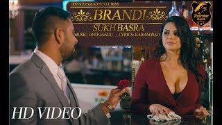 Brandi (hd video) | sukh basra ft deep jandu | latest punjabi song 2017 | new punjabi songs 2017