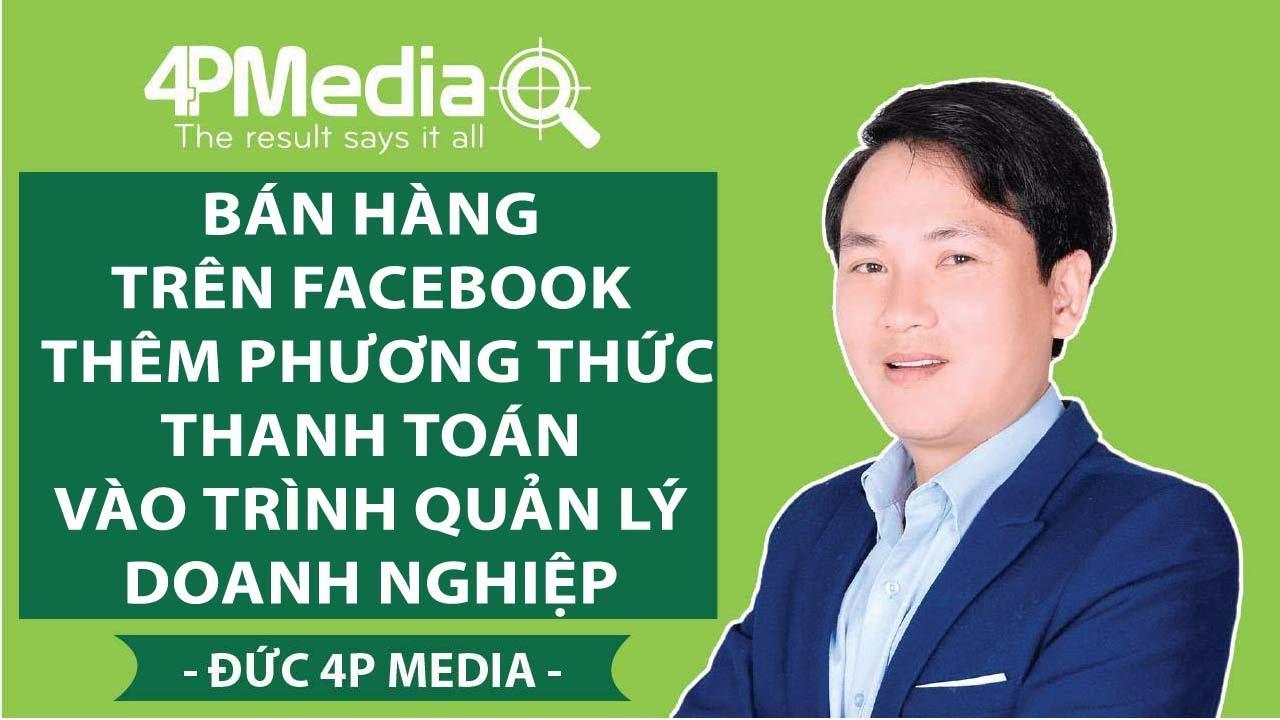 Bán Hàng Trên Facebook – Thêm Phương Thức Thanh Toán Vào Trình Quản Lý Doanh Nghiệp | Đức 4P Media