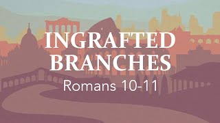 """""""Ingrafted Branches"""" (Romans 10-11)"""