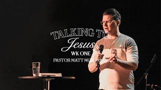 Talking to Jesus Week 1 | Pastor Matt McDonald | Common Ground Church
