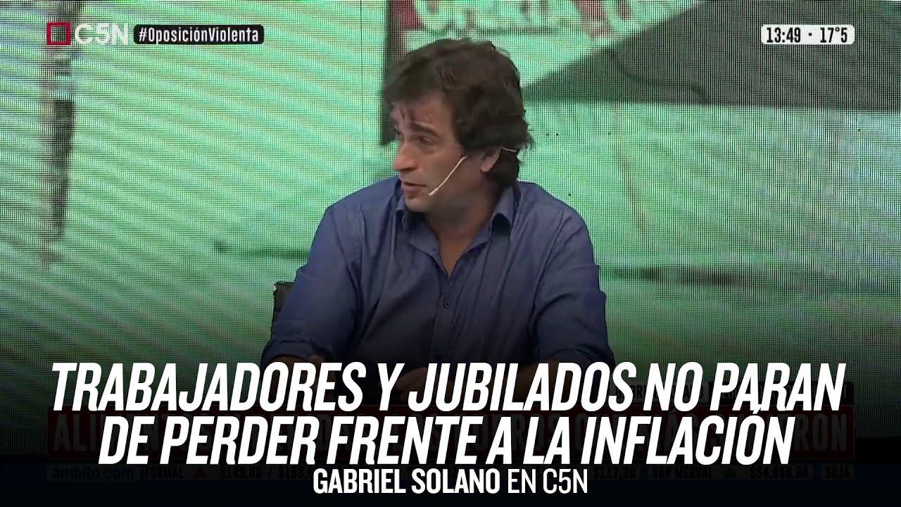 """""""Los trabajadores y jubilados no paran de perder frente a la inflación"""" // Gabriel Solano en C5N"""