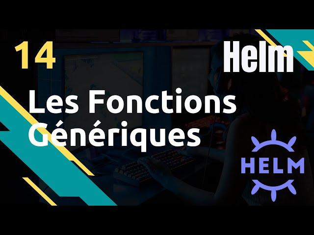 HELM - 14. LES FONCTIONS GENERIQUES