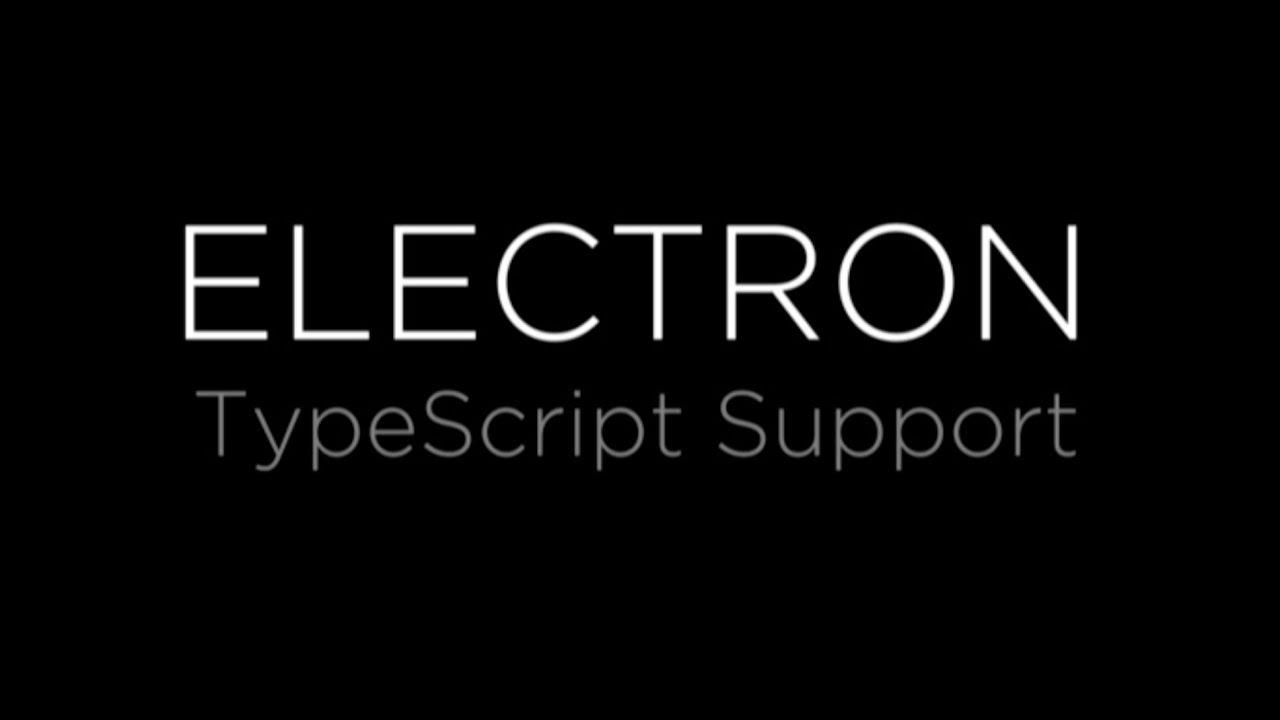 Announcing TypeScript support in Electron | Electron Blog