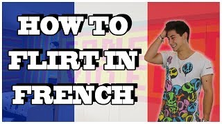 HOW TO FLIRT IN FRENCH