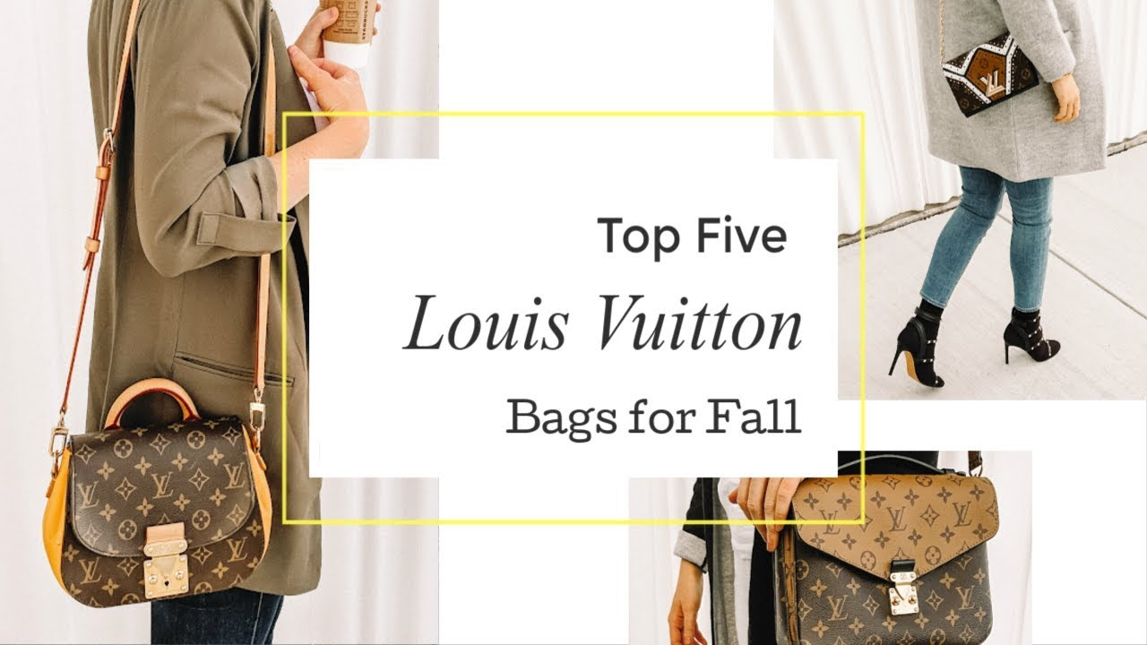 Top 5 Louis Vuitton Bags Fall 2018