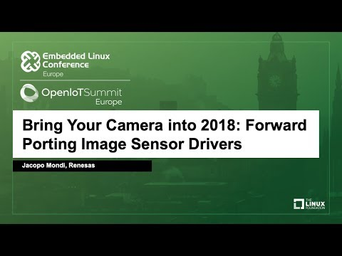 Bring Your Camera into 2018: Forward Porting Image Sensor Drivers - Jacopo Mondi