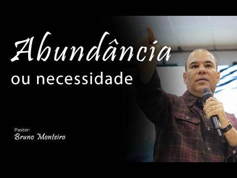 Abundância ou necessidade - Bruno Monteiro