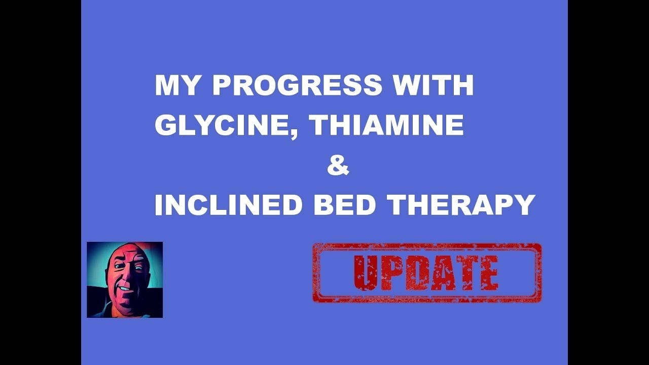Vlog #154   My Progress With Glycine, Thiamine And Inclined Bed Therapy