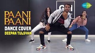 Paani Paani | Dance Cover | Deepak Tulsyan | Badshah | Jacqueline Fernandez | Aastha Gill