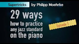29 ways how t๐ practice a jazz standard on the piano - episode 1