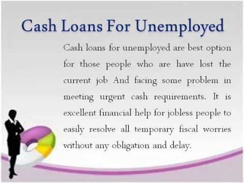 Cash Loans For Unemployed- Best Financial Solution To Remove Temporary Fiscal Problems