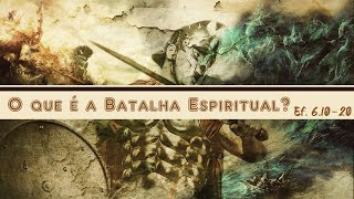 O QUE É A BATALHA ESPIRITUAL? EF 6.10-20