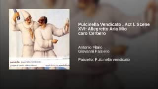 Pulcinella Vendicato , Act I. Scene XVI: Allegretto Aria Mio caro Cerbero