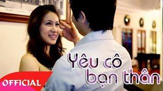 Yêu Cô Bạn Thân - Bằng Cường [Official MV HD]