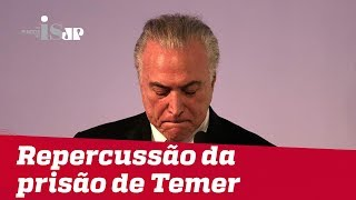 Prisão de Temer repercute entre políticos thumbnail