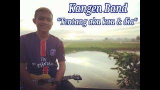 Kangen Band - Tentang Aku Kau & Dia  Chimpunk Cover