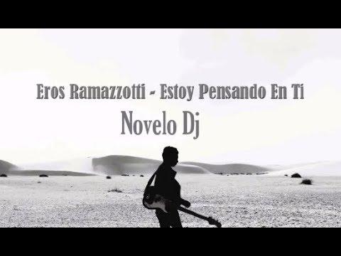 ESTOY PENSANDO EN TI REMIX - EROS RAMAZZOTTI - Novelo Dj