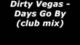 Dirty Vegas   Days Go By club mix