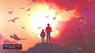 EMOTIONAL EPIC MUSIC - [Today We'll Travel Far - By Rangecroft]