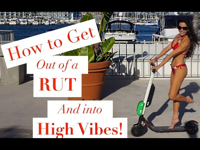 How to Get Out of a Rut and into High Vibes!