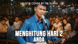 Download MENGHITUNG HARI 2 - ANDA (LIRIK) LIVE AKUSTIK COVER BY TRI SUAKA