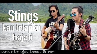 STINGS-KAU TETAPKU HAJATI || COVER BY OJAY BESUT & RAY