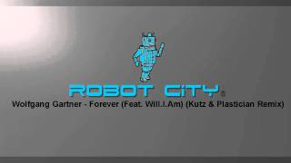 Wolfgang Gartner - Forever (Feat. Will.I.Am) (Kutz & Plastician Remix)
