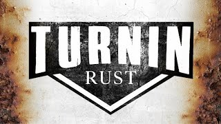 Welcome To Turnin Rust!