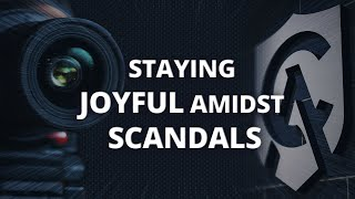 Staying Joyful Amidst Scandals