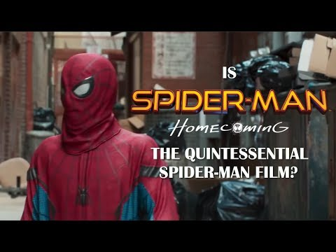 Is Homecoming the Quintessential Spider Man Film?