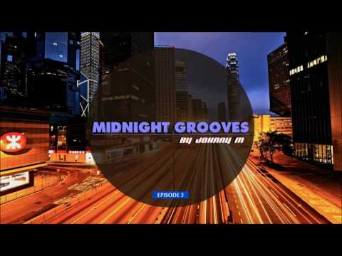 Midnight Grooves | Episode 3 | Deep House | New 2017 Series By Johnny M