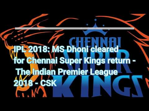 IPL 2018 MS Dhoni cleared for Chennai Super Kings return   The Indian Premier League 2018   CSK