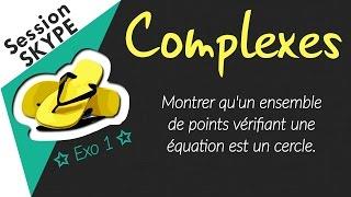 Montrer que l'ensemble des nombres complexes vérifiant une équation est un cercle.