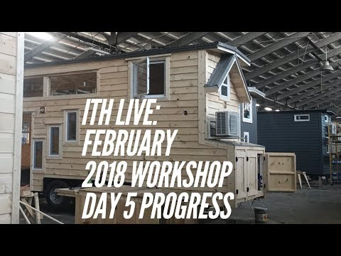 Incredible Tiny Homes:  February 2018 Workshop Day 5 Progress