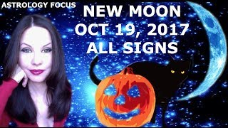 NEW MOON OCT 19, 2017 ASTROLOGY FOCUS ALL SIGNS