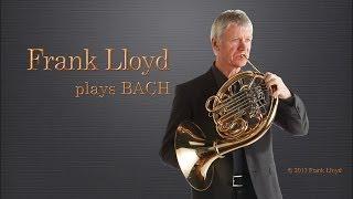 French Horn: Frank Lloyd plays BACH - 圆号,Waldhorn, le Cor, Trompe, ホルン, валторна