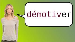 How to say 'demotivate' in French?