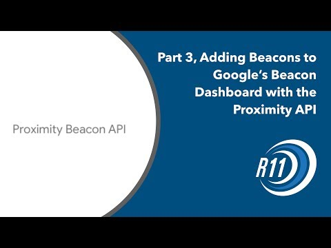 Part 3, Adding Beacons to Google's Beacon Dashboard with the