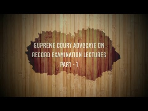 Supreme Court Advocate On Record Examination Lectures Part  1