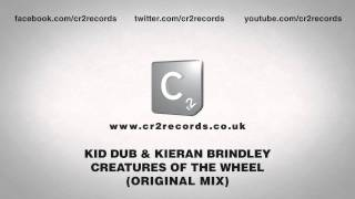 Kid Dub & Kieran Brindley - Creatures Of The Wheel (Original Mix)
