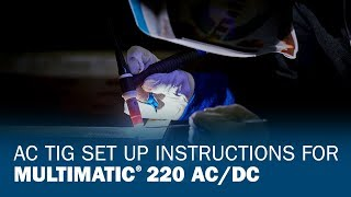 AC TIG Set Up Instructions for Multimatic 220 AC/DC