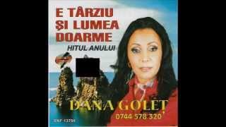 Dana Golet - E tarziu si lumea doarme