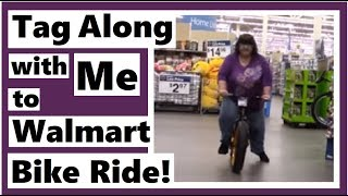 Tag Along with Me to Walmart - Bike Ride, Anyone?