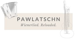 Pawlatschn / Wienerlied Reloaded