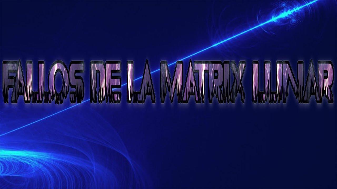FALLOS DE LA MATRIX LUNAR