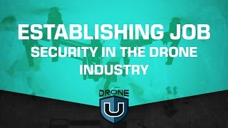 Establishing Job Security in the drone industry