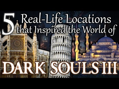 REAL-LIFE LOCATIONS that Inspired the World OF DARK SOULS 3!